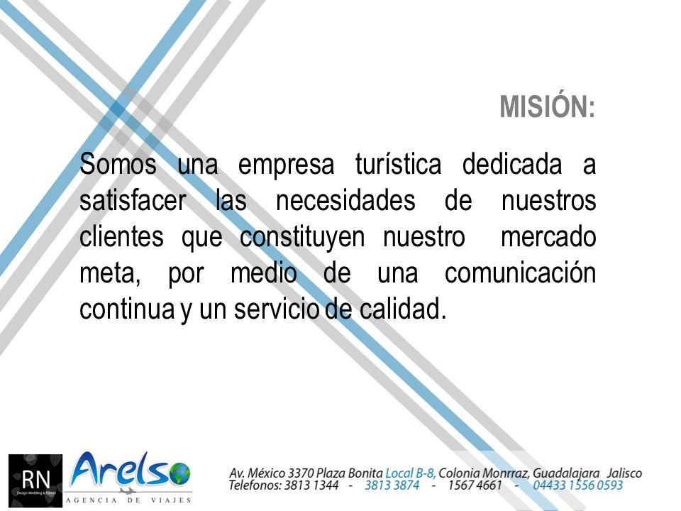 MISIÓN: Somos una empresa turística dedicada a satisfacer las necesidades de nuestros clientes que constituyen nuestro mercado meta, por medio de una comunicación continua y un servicio de calidad.