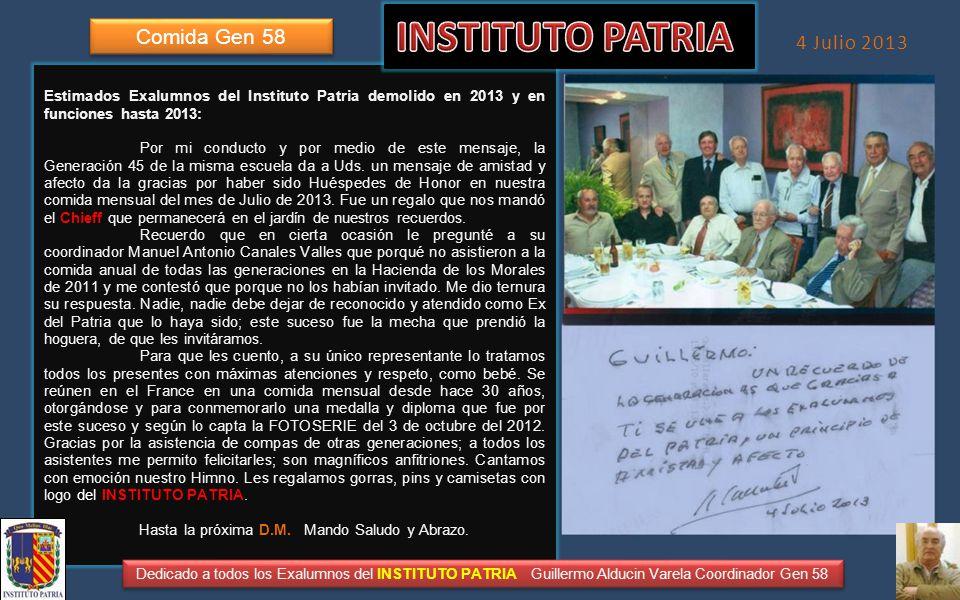 FOTOHISTORIA 4 de julio de 2013 Dedicado a todos los Exalumnos del INSTITUTO PATRIA Guillermo Alducin Varela Coordinador Gen58 COMIDA GEN58 Pajares Manuel Antonio Canales Valles Gen45