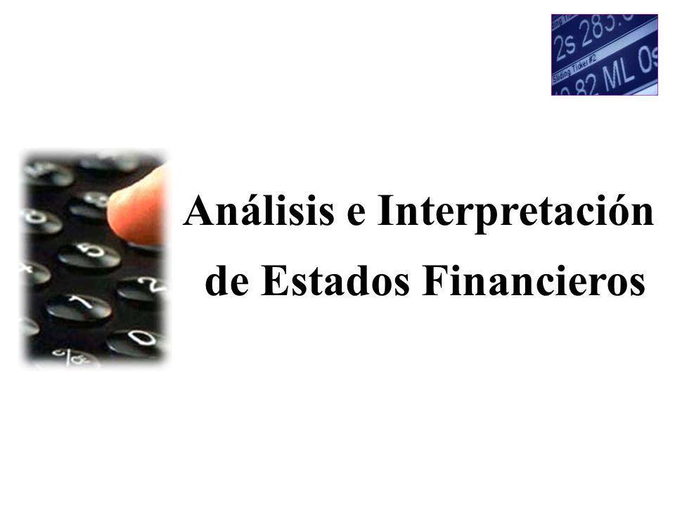 Análisis e Interpretación de los Estados Financieros Una vez que se conoce la forma en la que trabaja la contabilidad financiera y el contenido de cada uno de los estados financieros básicos, es importante proceder al análisis e interpretación de la información financiera.