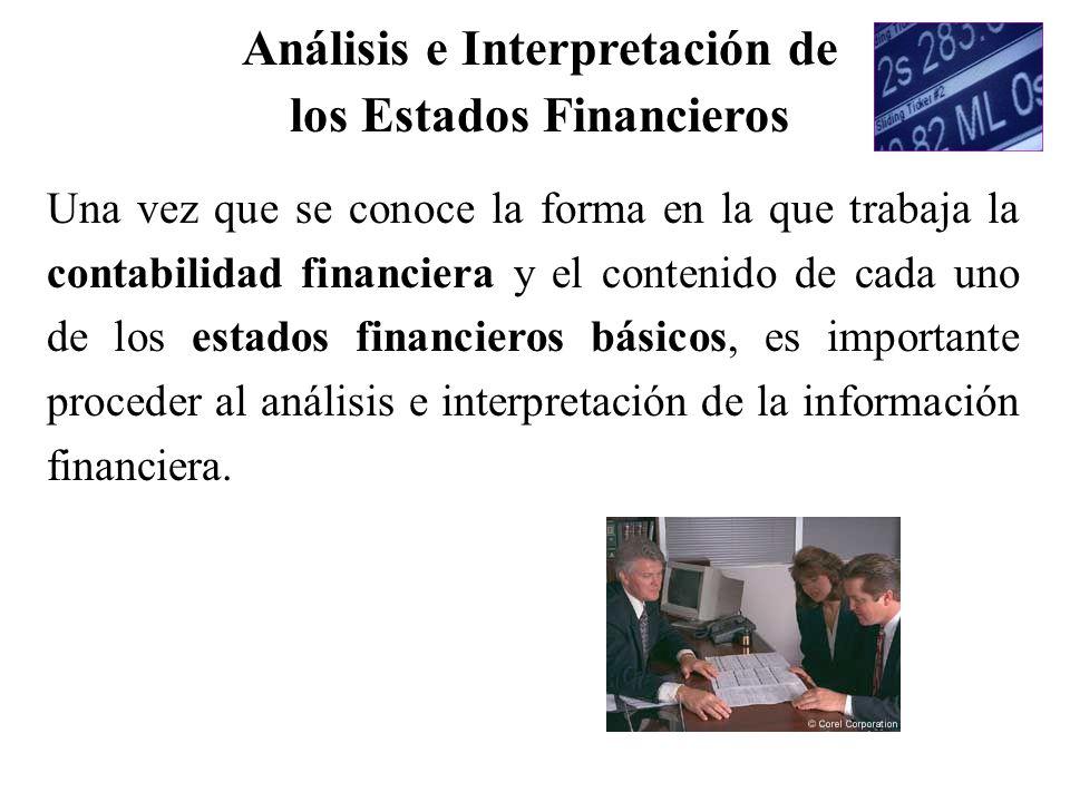 Análisis e Interpretación de los Estados Financieros Una vez que se conoce la forma en la que trabaja la contabilidad financiera y el contenido de cad