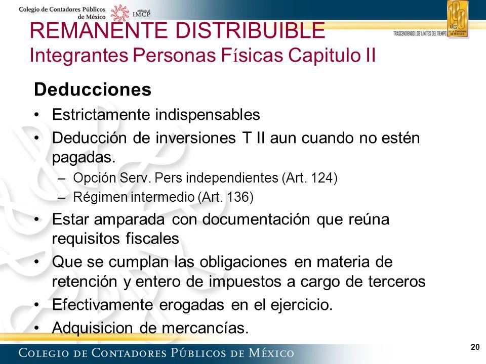 20 REMANENTE DISTRIBUIBLE Integrantes Personas F í sicas Capitulo II Deducciones Estrictamente indispensables Deducción de inversiones T II aun cuando no estén pagadas.