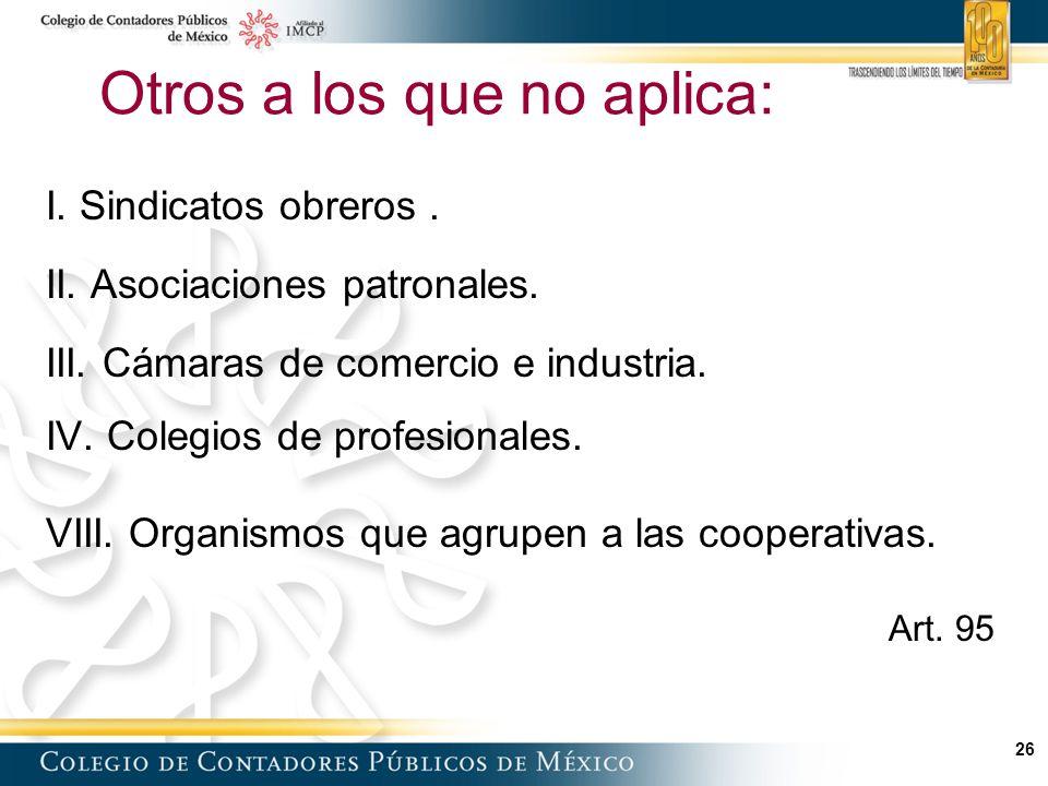 26 Otros a los que no aplica: I.Sindicatos obreros.