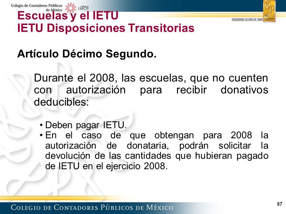 57 Escuelas y el IETU IETU Disposiciones Transitorias Artículo Décimo Segundo.