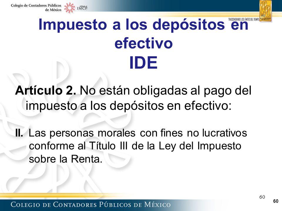 60 Impuesto a los depósitos en efectivo IDE 60 Artículo 2.