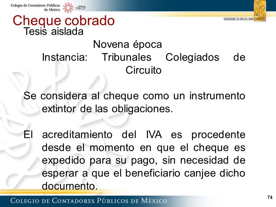 74 Cheque cobrado Tesis aislada Novena época Instancia: Tribunales Colegiados de Circuito Se considera al cheque como un instrumento extintor de las obligaciones.