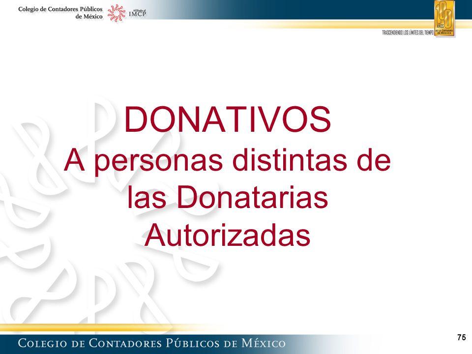 75 DONATIVOS A personas distintas de las Donatarias Autorizadas