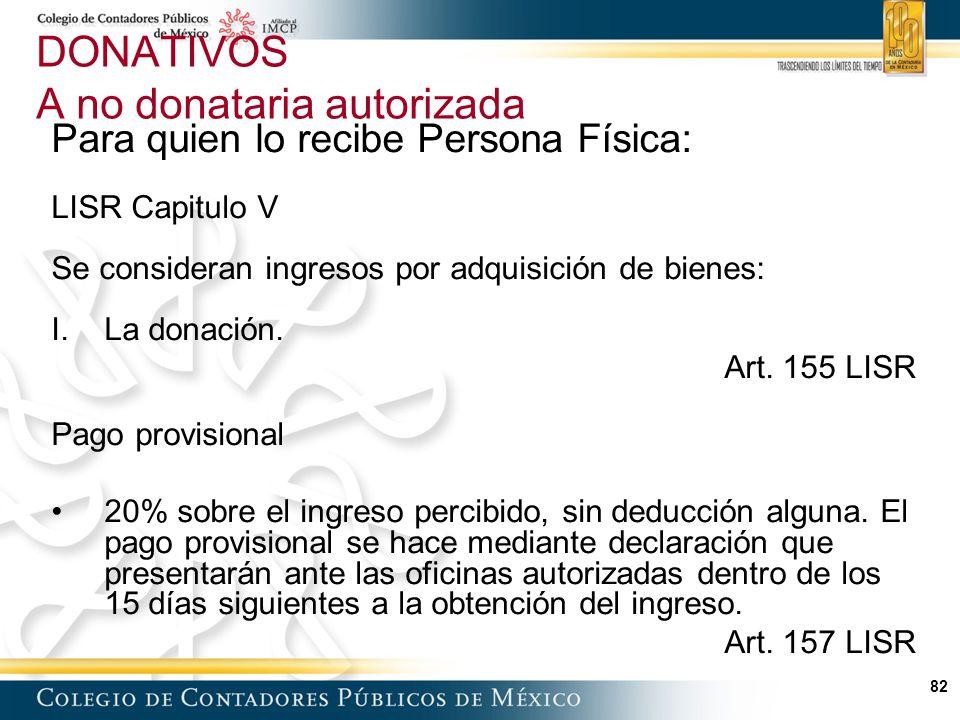 82 Para quien lo recibe Persona Física: LISR Capitulo V Se consideran ingresos por adquisición de bienes: I.La donación.
