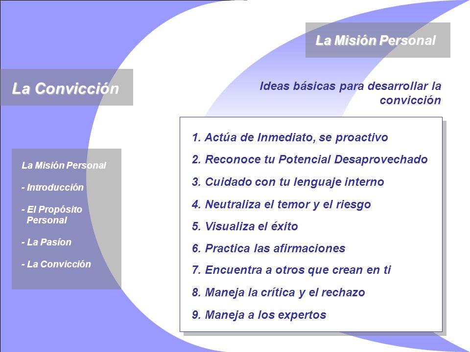 1. Actúa de Inmediato, se proactivo Ideas básicas para desarrollar la convicción La Misión Personal La Convicción 9. Maneja a los expertos 8. Maneja l