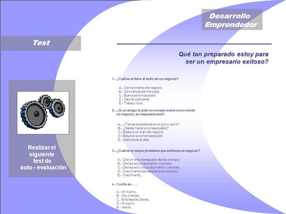 Desarrollo Emprendedor Test Realizar el siguiente test de auto - evaluación Qué tan preparado estoy para ser un empresario exitoso.