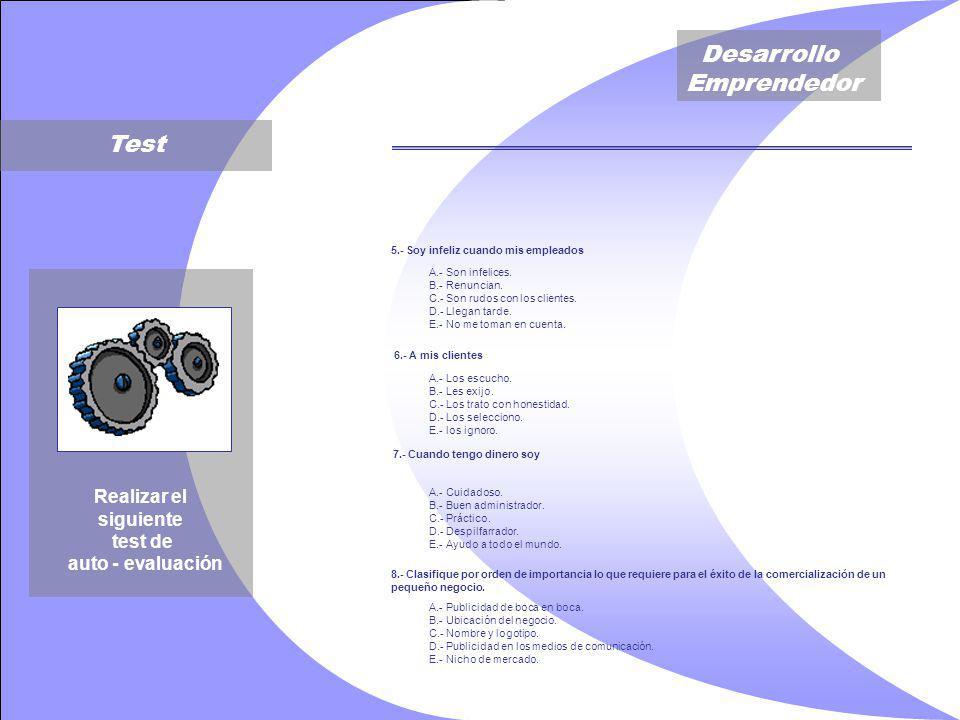 Desarrollo Emprendedor Test Realizar el siguiente test de auto - evaluación 5.- Soy infeliz cuando mis empleados A.- Son infelices.