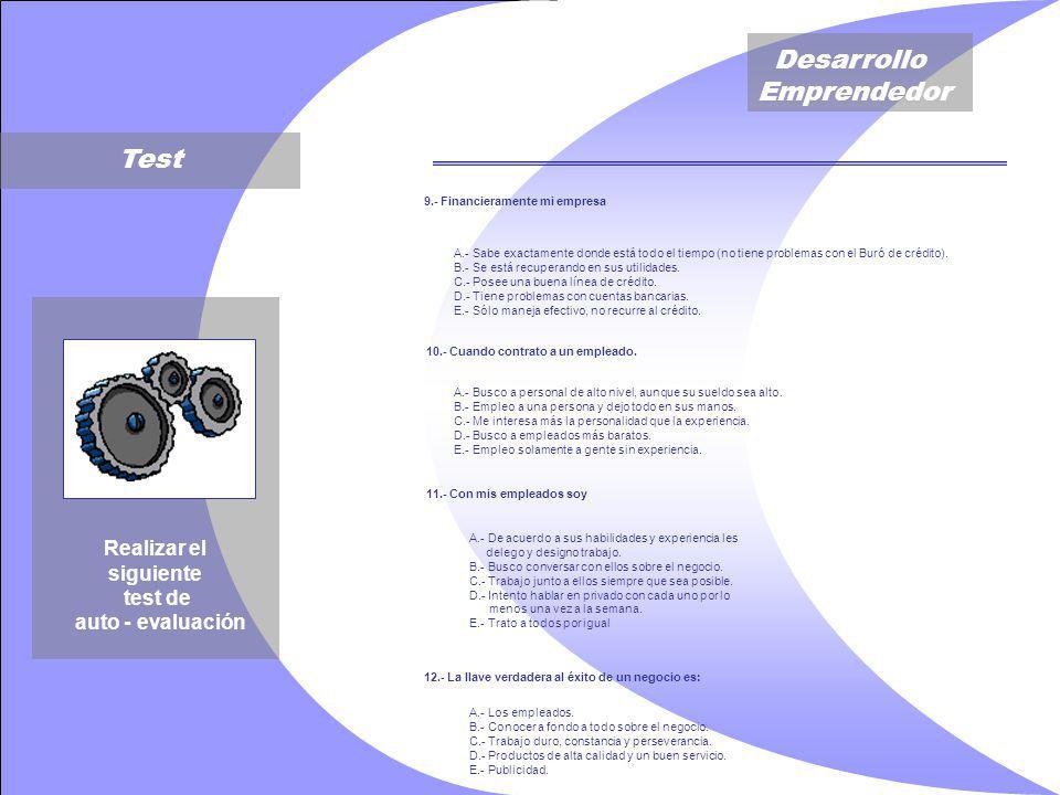 Desarrollo Emprendedor Test Realizar el siguiente test de auto - evaluación 9.- Financieramente mi empresa A.- Sabe exactamente donde está todo el tiempo (no tiene problemas con el Buró de crédito).