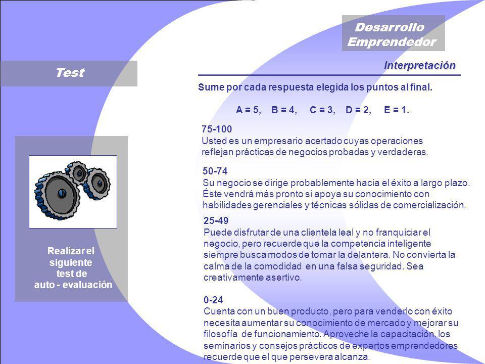 Desarrollo Emprendedor Test Realizar el siguiente test de auto - evaluación Interpretación Sume por cada respuesta elegida los puntos al final.