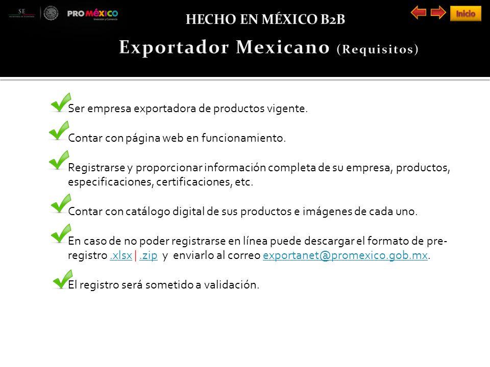 Ser empresa exportadora de productos vigente. Contar con página web en funcionamiento.