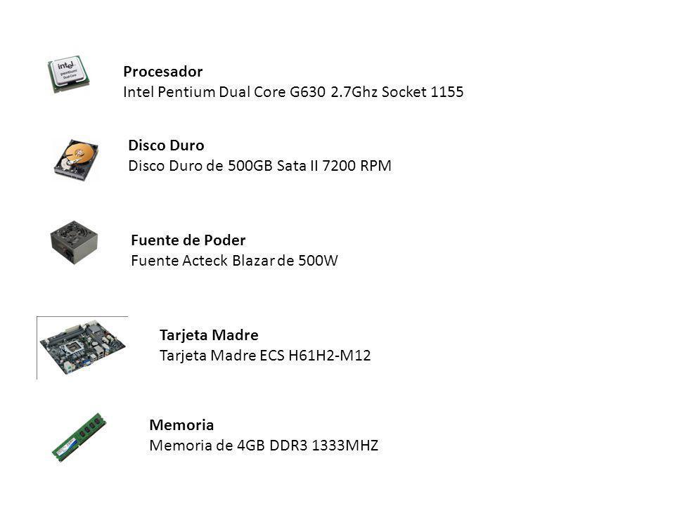 Procesador Intel Pentium Dual Core G630 2.7Ghz Socket 1155 Disco Duro Disco Duro de 500GB Sata II 7200 RPM Fuente de Poder Fuente Acteck Blazar de 500W Tarjeta Madre Tarjeta Madre ECS H61H2-M12 Memoria Memoria de 4GB DDR3 1333MHZ