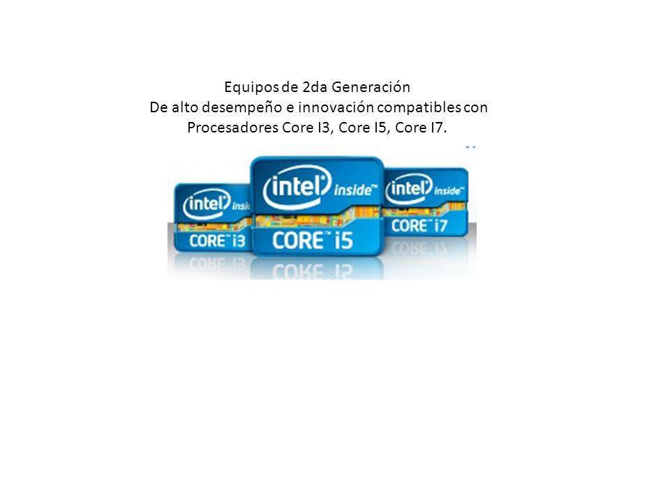 Equipos de 2da Generación De alto desempeño e innovación compatibles con Procesadores Core I3, Core I5, Core I7.