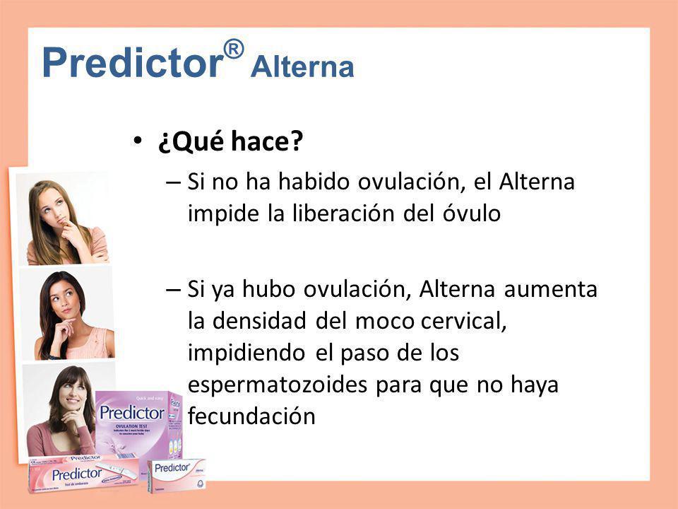 Predictor ® Alterna ¿Qué hace? – Si no ha habido ovulación, el Alterna impide la liberación del óvulo – Si ya hubo ovulación, Alterna aumenta la densi