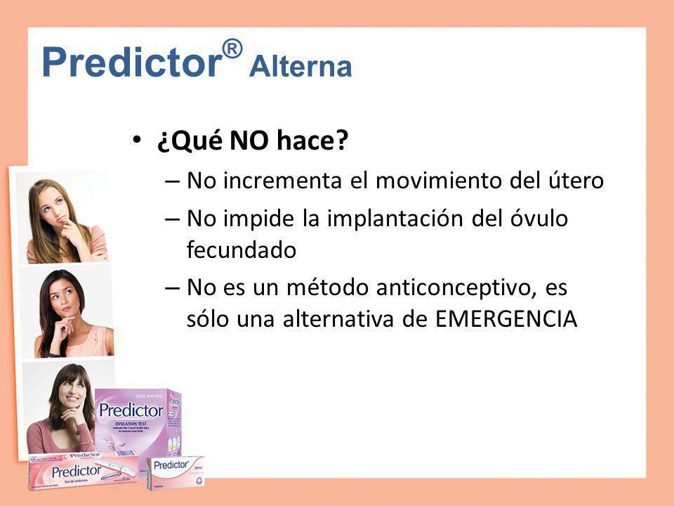 Predictor ® Alterna ¿Qué NO hace? – No incrementa el movimiento del útero – No impide la implantación del óvulo fecundado – No es un método anticoncep