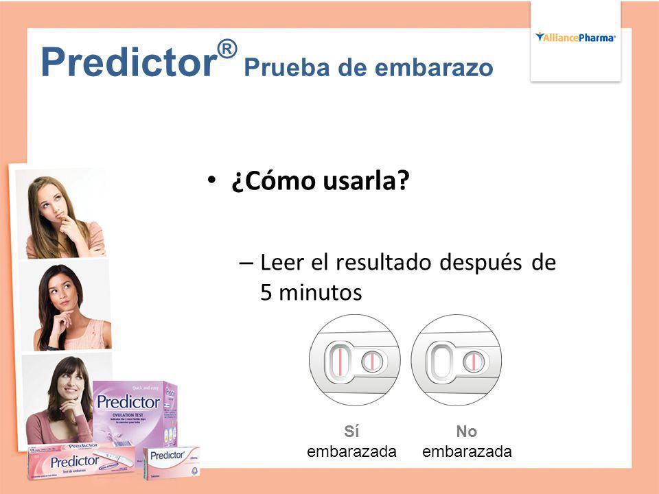 Predictor ® Prueba de embarazo ¿Cómo usarla? – Leer el resultado después de 5 minutos Sí embarazada No embarazada