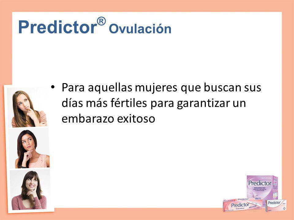 Predictor ® Ovulación Para aquellas mujeres que buscan sus días más fértiles para garantizar un embarazo exitoso