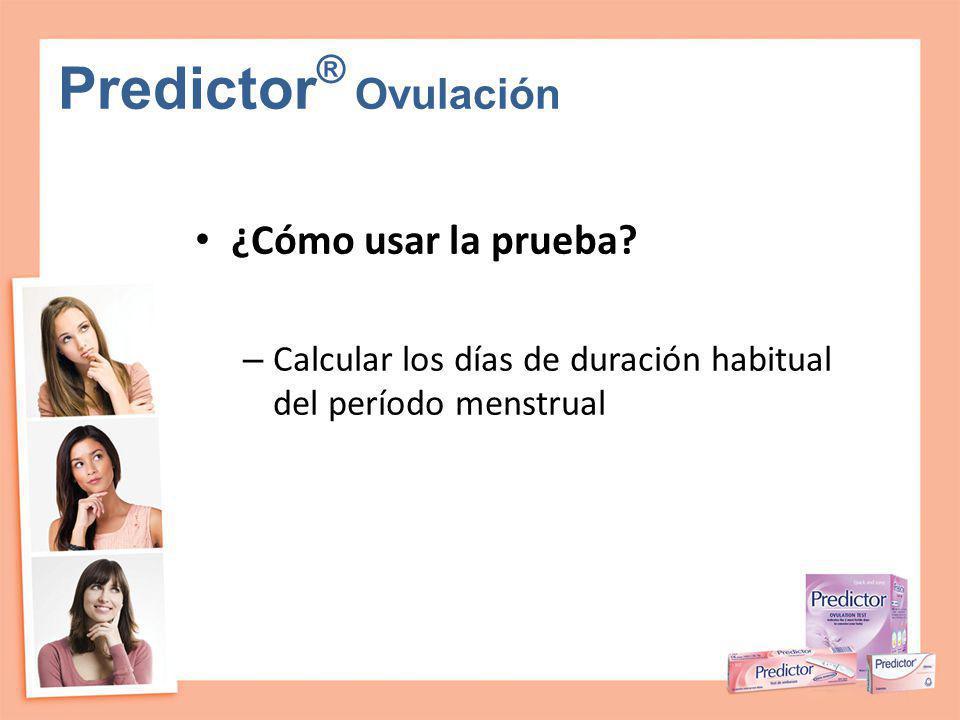 Predictor ® Ovulación ¿Cómo usar la prueba? – Calcular los días de duración habitual del período menstrual