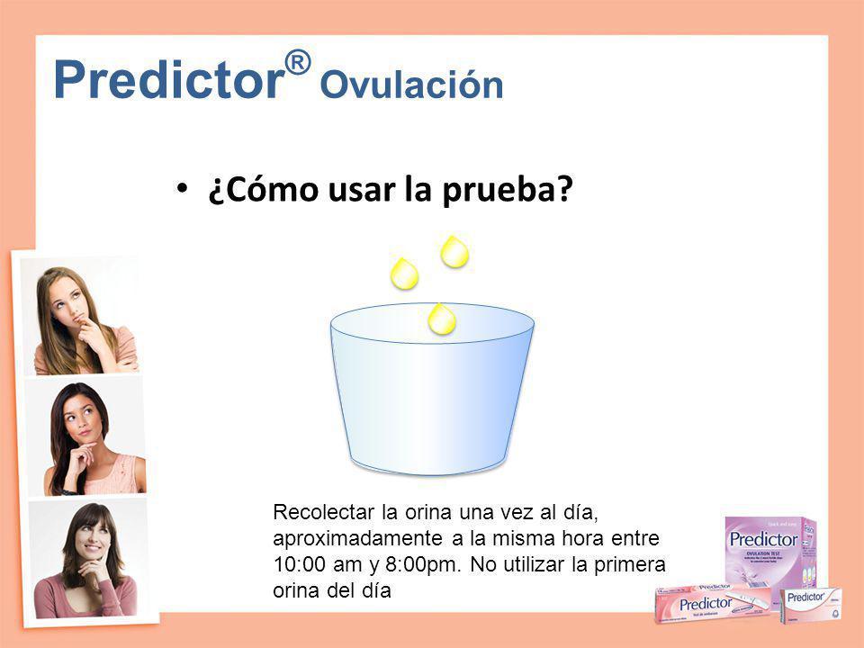 Predictor ® Ovulación ¿Cómo usar la prueba? Recolectar la orina una vez al día, aproximadamente a la misma hora entre 10:00 am y 8:00pm. No utilizar l