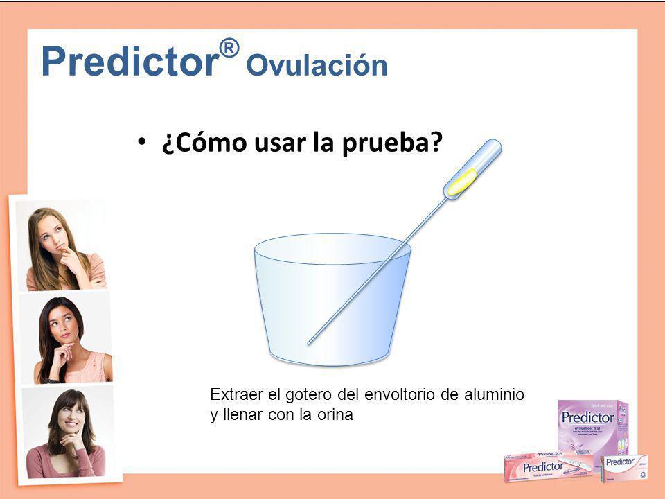 Predictor ® Ovulación ¿Cómo usar la prueba? Extraer el gotero del envoltorio de aluminio y llenar con la orina