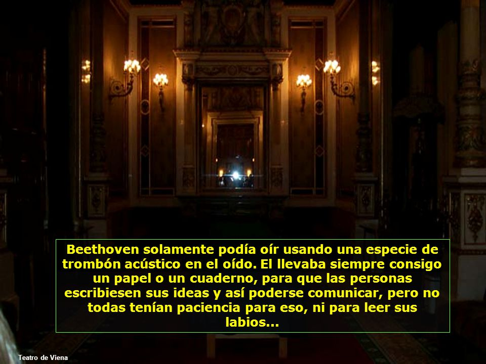 Teatro de Viena Beethoven solamente podía oír usando una especie de trombón acústico en el oído.