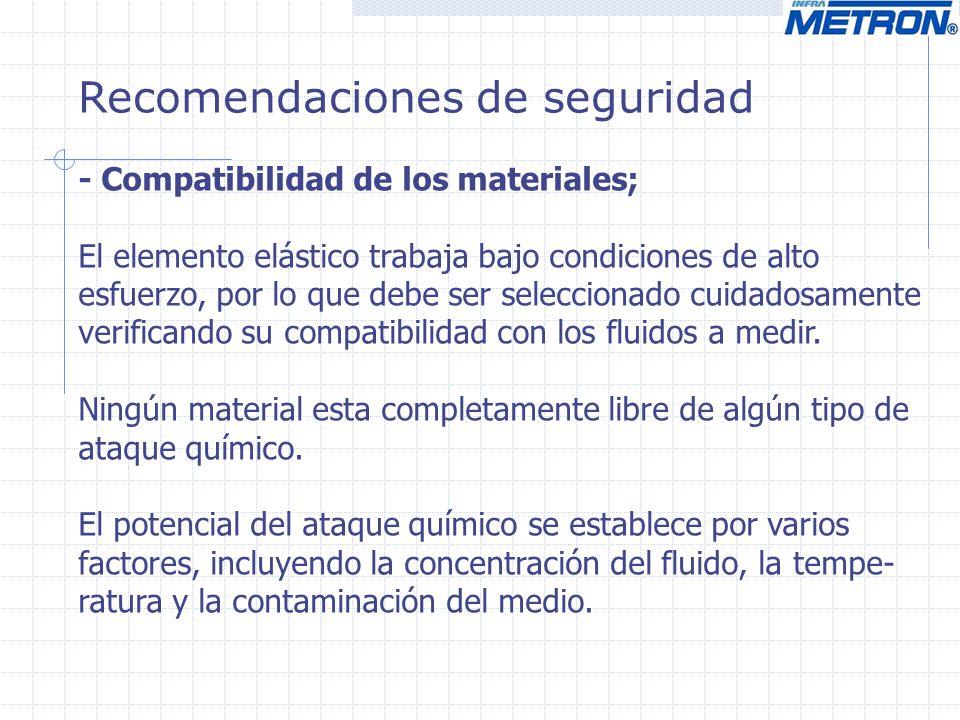 Recomendaciones de seguridad - Compatibilidad de los materiales; El elemento elástico trabaja bajo condiciones de alto esfuerzo, por lo que debe ser s