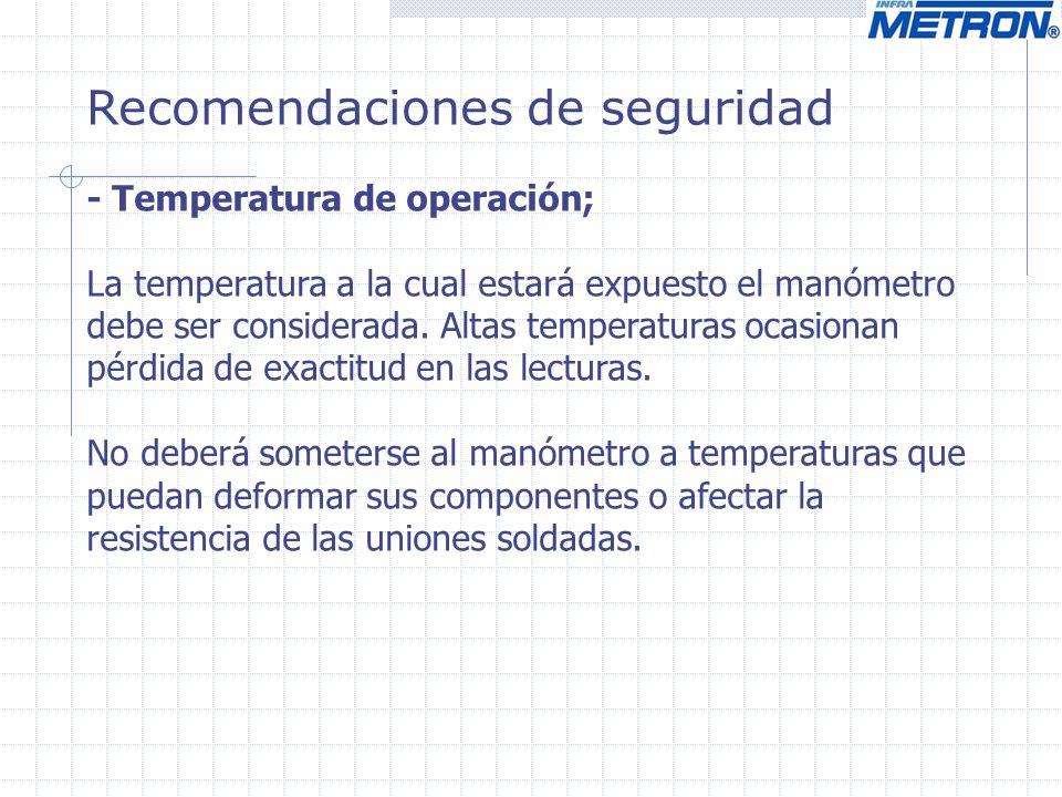 Recomendaciones de seguridad - Temperatura de operación; La temperatura a la cual estará expuesto el manómetro debe ser considerada. Altas temperatura