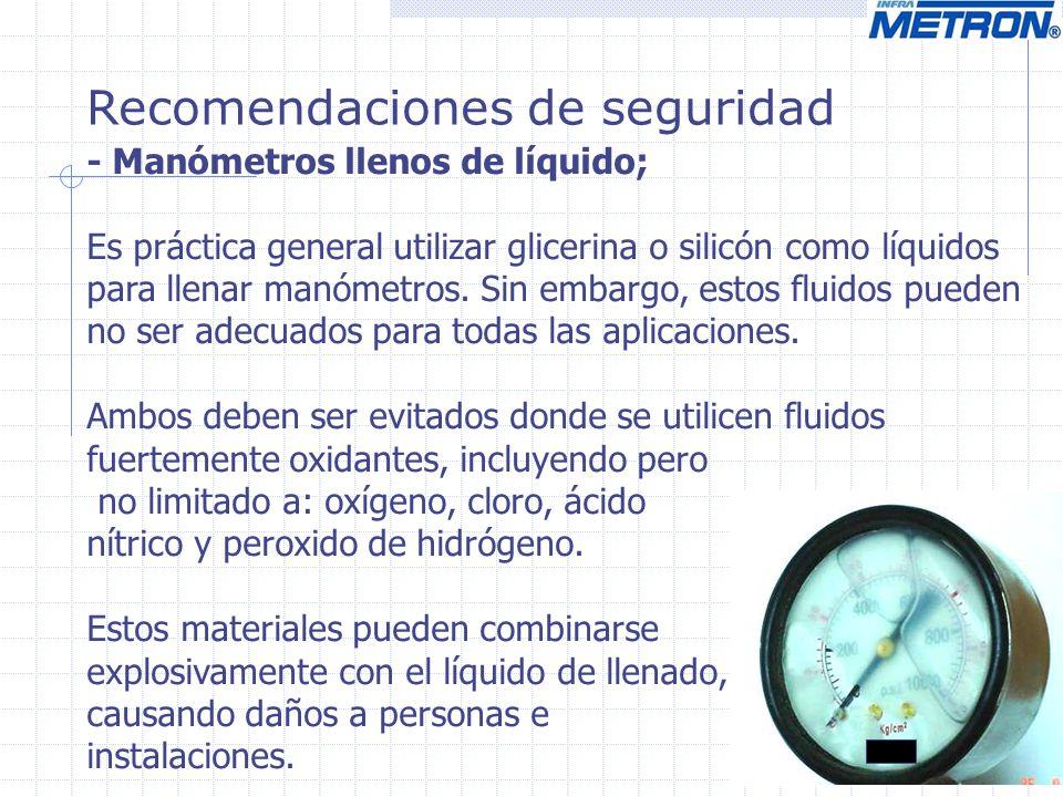 Recomendaciones de seguridad - Manómetros llenos de líquido; Es práctica general utilizar glicerina o silicón como líquidos para llenar manómetros. Si