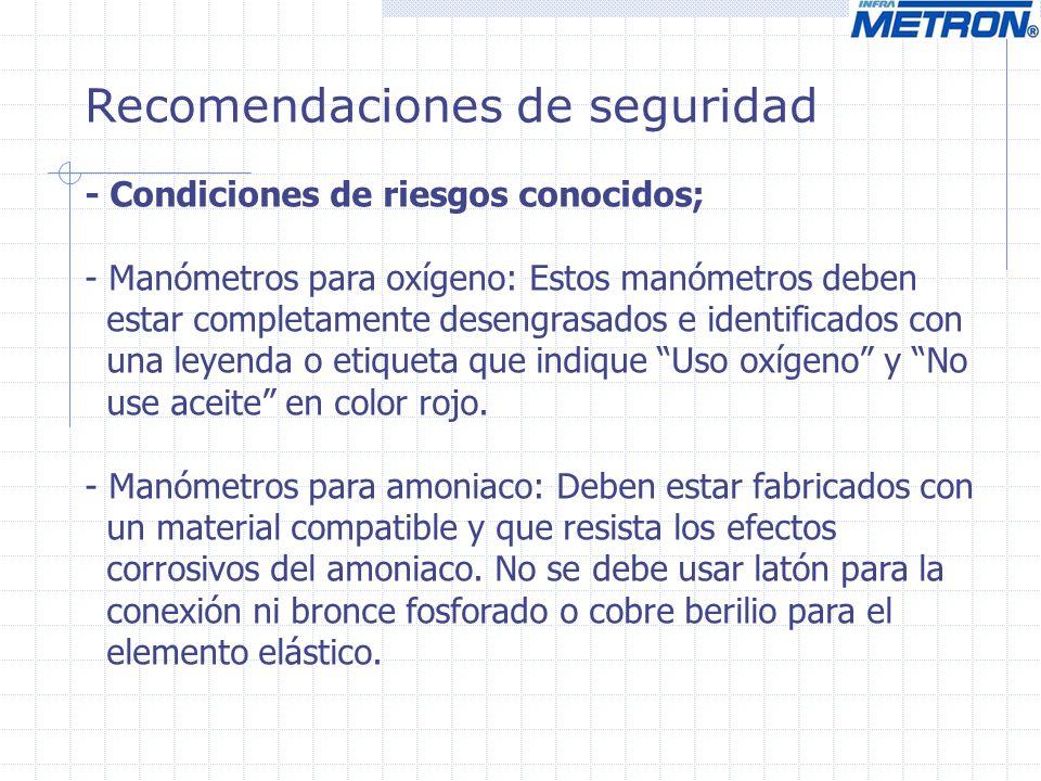 Recomendaciones de seguridad - Condiciones de riesgos conocidos; - Manómetros para oxígeno: Estos manómetros deben estar completamente desengrasados e