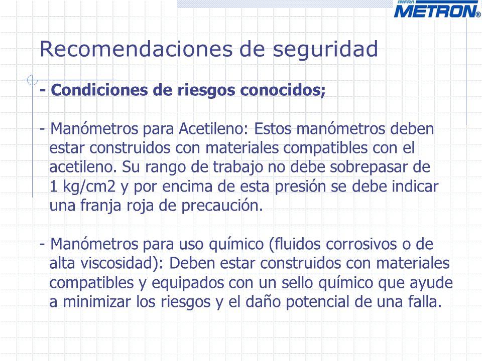 Recomendaciones de seguridad - Condiciones de riesgos conocidos; - Manómetros para Acetileno: Estos manómetros deben estar construidos con materiales