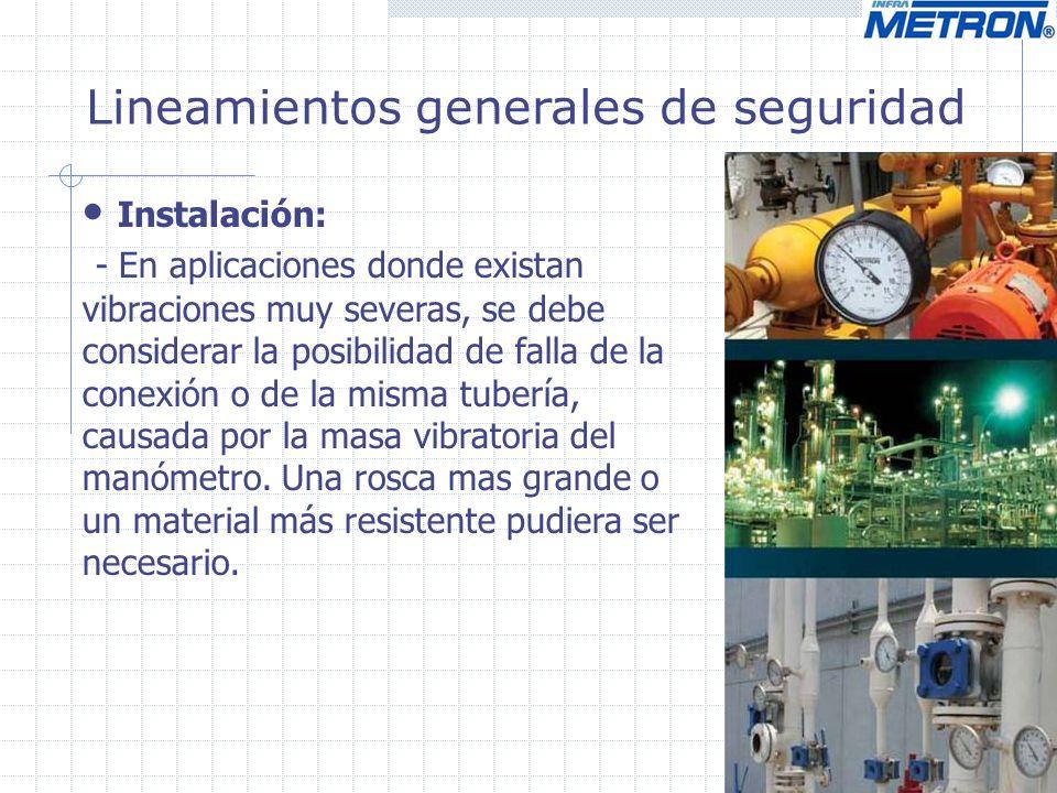 Lineamientos generales de seguridad Instalación: - En aplicaciones donde existan vibraciones muy severas, se debe considerar la posibilidad de falla d