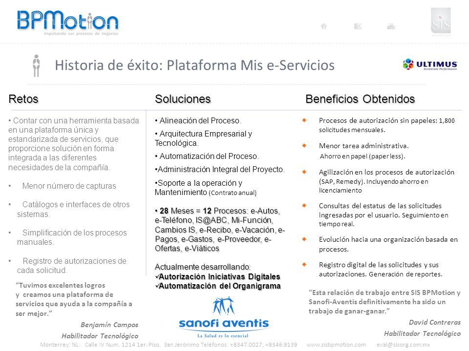 Monterrey: NL: Calle IV Num. 1214 1er. Piso, San Jerónimo Teléfonos: +8347.0027; +8346.9139 www.sisbpmotion.com eval@sisorg.com.mx Historia de éxito: