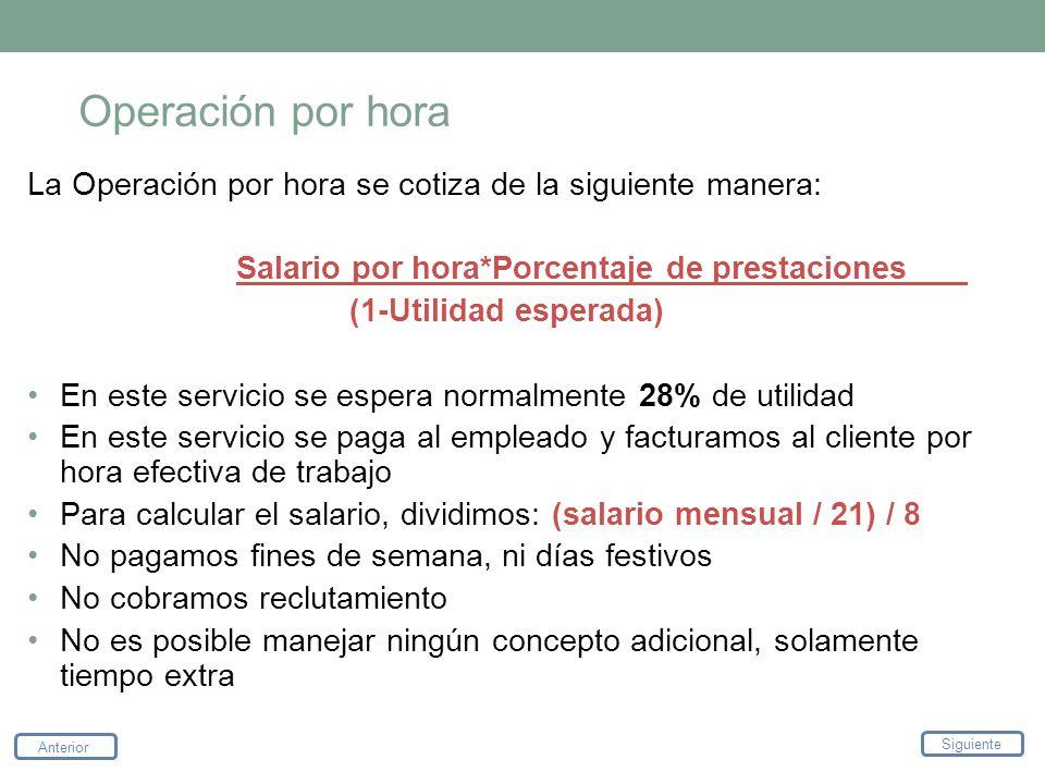 Operación por hora La Operación por hora se cotiza de la siguiente manera: Salario por hora*Porcentaje de prestaciones (1-Utilidad esperada) En este s