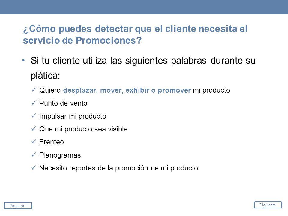 ¿Cómo puedes detectar que el cliente necesita el servicio de Promociones? Si tu cliente utiliza las siguientes palabras durante su plática: Quiero des