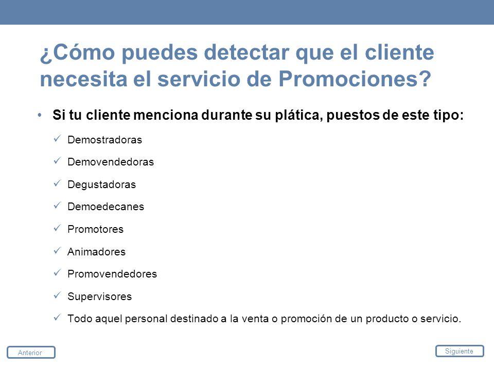 ¿Cómo puedes detectar que el cliente necesita el servicio de Promociones? Si tu cliente menciona durante su plática, puestos de este tipo: Demostrador