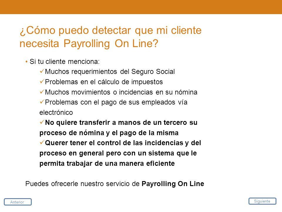 ¿Cómo puedo detectar que mi cliente necesita Payrolling On Line? Si tu cliente menciona: Muchos requerimientos del Seguro Social Problemas en el cálcu