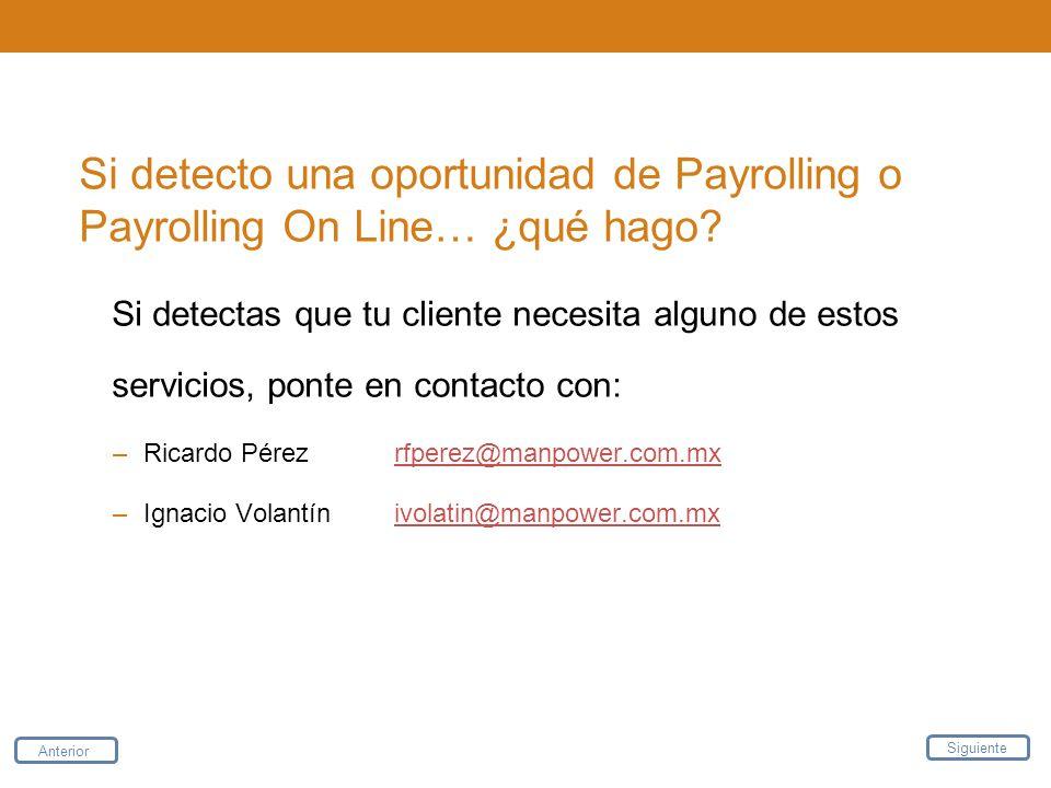 Si detecto una oportunidad de Payrolling o Payrolling On Line… ¿qué hago? Si detectas que tu cliente necesita alguno de estos servicios, ponte en cont