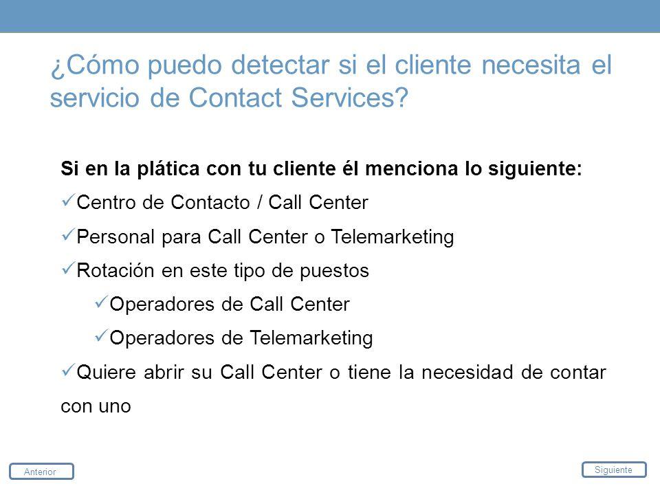 ¿Cómo puedo detectar si el cliente necesita el servicio de Contact Services? Si en la plática con tu cliente él menciona lo siguiente: Centro de Conta