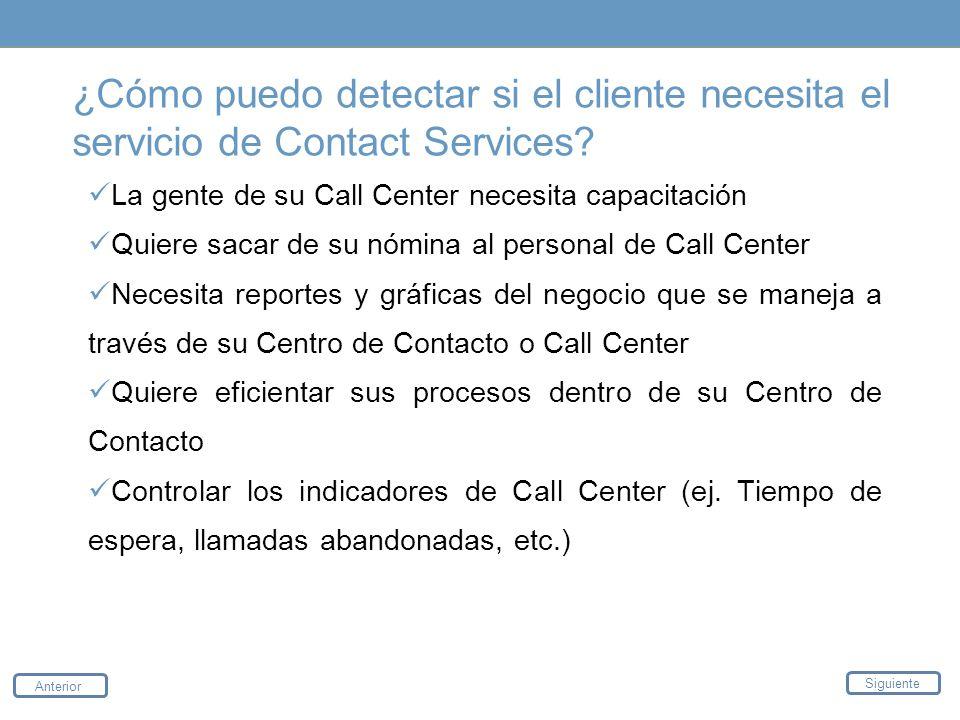¿Cómo puedo detectar si el cliente necesita el servicio de Contact Services? Anterior Siguiente La gente de su Call Center necesita capacitación Quier