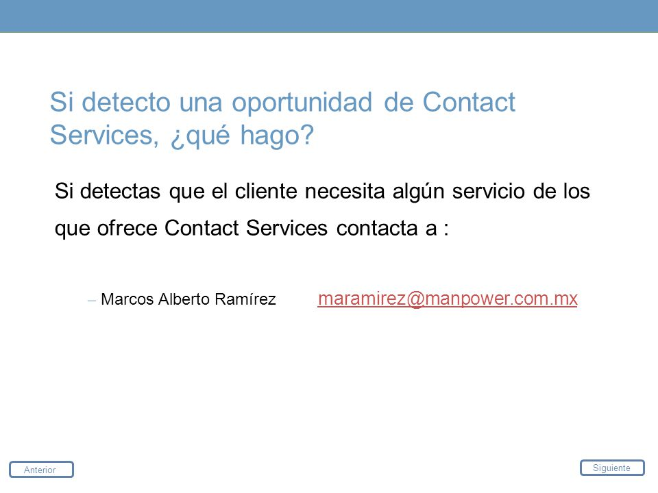 Si detecto una oportunidad de Contact Services, ¿qué hago? Si detectas que el cliente necesita algún servicio de los que ofrece Contact Services conta