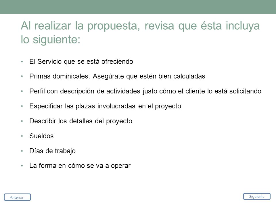 Siguiente Anterior Al realizar la propuesta, revisa que ésta incluya lo siguiente: El Servicio que se está ofreciendo Primas dominicales: Asegúrate qu