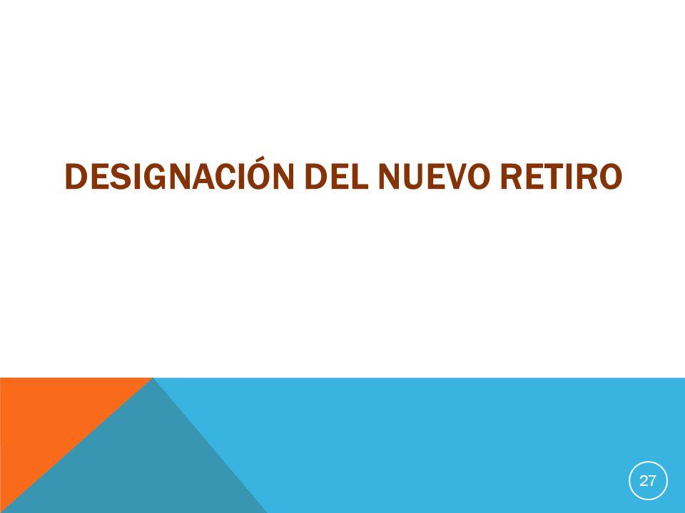 DESIGNACIÓN DEL NUEVO RETIRO 27