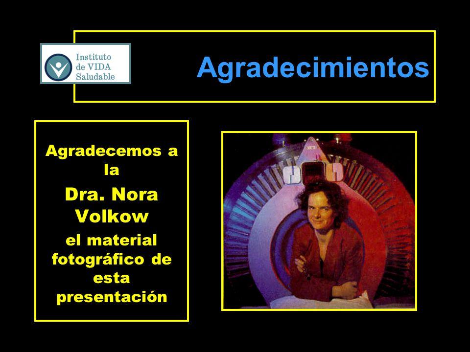 Agradecimientos Agradecemos a la Dra. Nora Volkow el material fotográfico de esta presentación