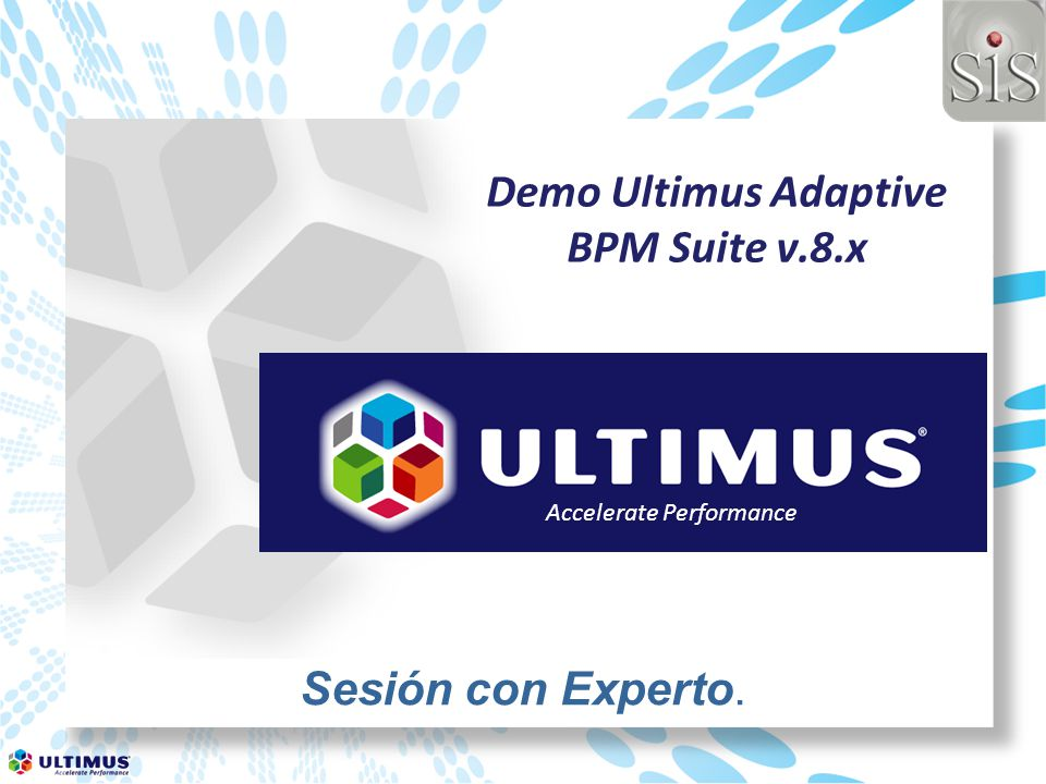 Accelerate Performance Sesión con Experto. Demo Ultimus Adaptive BPM Suite v.8.x