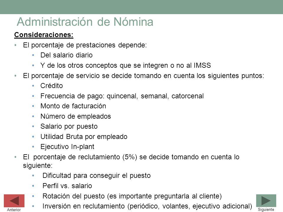 Administración de Nómina Consideraciones: El porcentaje de prestaciones depende: Del salario diario Y de los otros conceptos que se integren o no al I