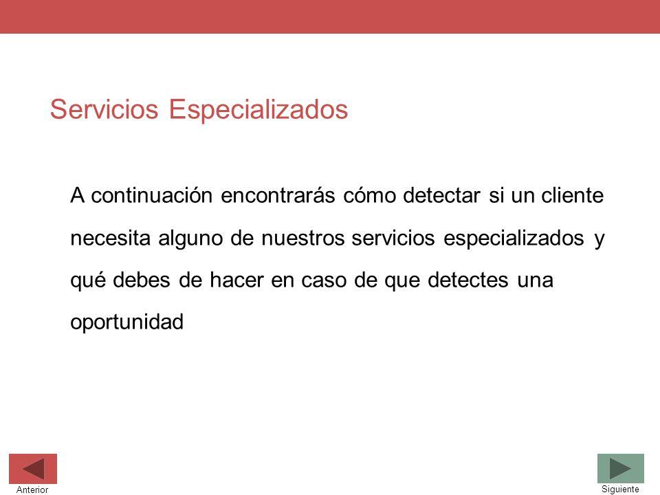 Servicios Especializados A continuación encontrarás cómo detectar si un cliente necesita alguno de nuestros servicios especializados y qué debes de ha