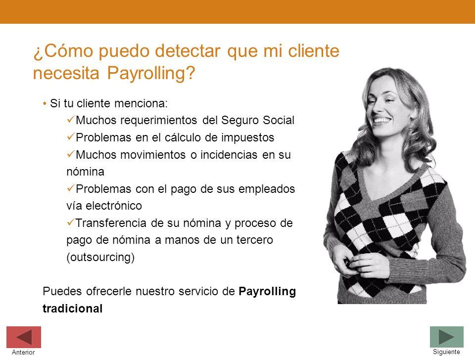 ¿Cómo puedo detectar que mi cliente necesita Payrolling? Si tu cliente menciona: Muchos requerimientos del Seguro Social Problemas en el cálculo de im
