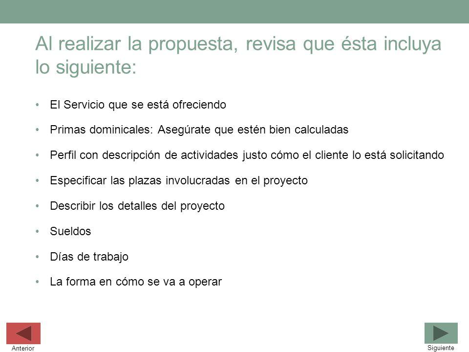 Al realizar la propuesta, revisa que ésta incluya lo siguiente: El Servicio que se está ofreciendo Primas dominicales: Asegúrate que estén bien calcul